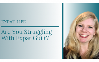 Are You Struggling With Expat Guilt?